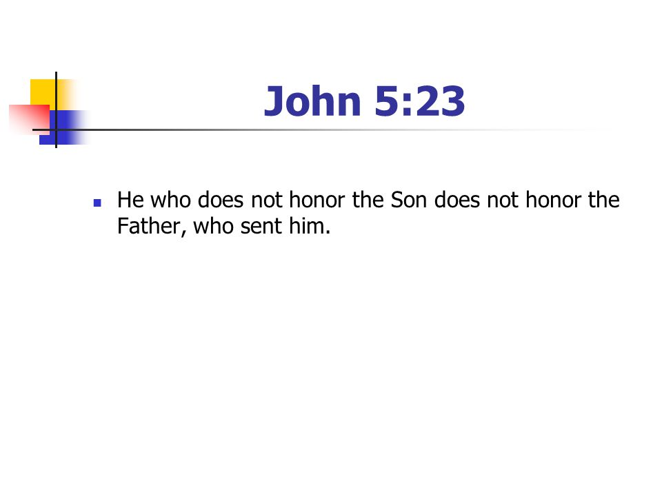 John 5:23 He who does not honor the Son does not honor the Father, who sent him. [Have your youth read the passage]